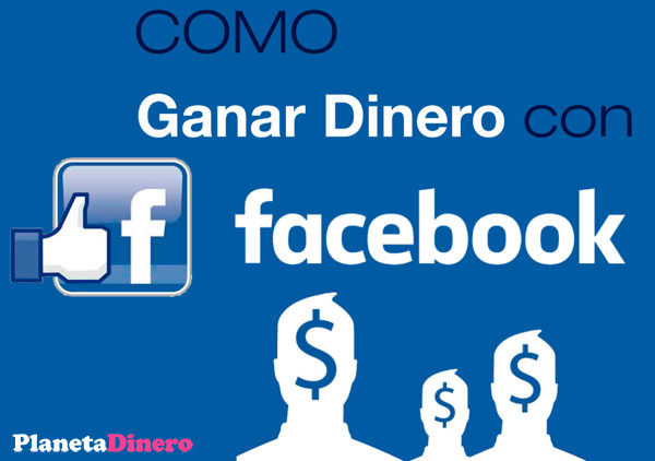 como ganar mucho dinero con facebook